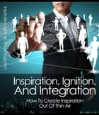 Inspiration, Ignition, and Integration ebook by Anonymous