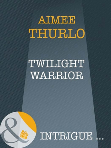 Twilight Warrior (Mills & Boon Intrigue) (Long Mountain Heroes, Book 2) ebook by Aimée Thurlo