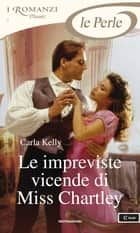 Le impreviste vicende di Miss Chartley (I Romanzi Perle) ebook by Carla Kelly, Milena Fiumali