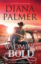 Wyoming Bold/Wyoming Bold/Diamond In The Rough ebook by Diana Palmer