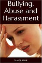 Bullying, Abuse and Harassment ebook by Olajide Ageh