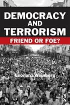 Democracy and Terrorism - Friend or Foe? ebook by Leonard Weinberg