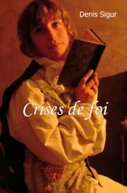 Crises de foi ebook by Denis Sigur
