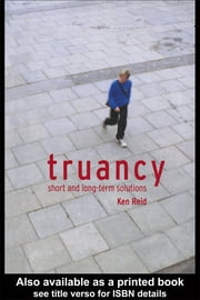 Truancy: Short and Long-Term Solutions ebook by Reid, Ken