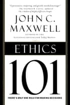 Ethics 101 ebook by John C. Maxwell