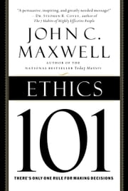 Ethics 101 - What Every Leader Needs To Know ebook by John C. Maxwell