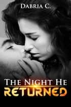The Night He Returned ebook by Dabria C.