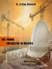 The Young Engineers In Mexico ebook by H. Irving Hancock