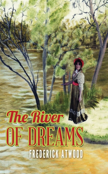 The River of Dreams ebook by Frederick Atwood