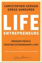 Life Entrepreneurs ebook by Christopher Gergen,Gregg Vanourek