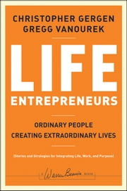 Life Entrepreneurs - Ordinary People Creating Extraordinary Lives ebook by Christopher Gergen,Gregg Vanourek