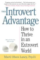 The Introvert Advantage ebook by How Quiet People Can Thrive in an Extrovert World