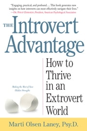 The Introvert Advantage - Making the Most of Your Inner Strengths ebook by Marti Olsen Laney, Psy.D.