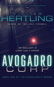 Avogadro Corp - The Singularity is Closer than it Appears ebook by William Hertling