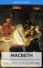 Macbeth (Dream Classics) ebook by William Shakespeare, Dream Classics