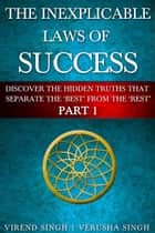 The Inexplicable Laws Of Success (Part 1): Discover The Hidden Truths To Separate The 'Best From The 'Rest' ebook by Virend Singh,Verusha Singh