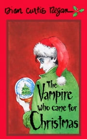 The Vampire Who Came for Christmas ebook by Dian Curtis Regan
