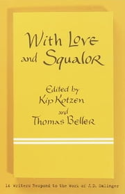 With Love and Squalor - 13 Writers Responds to the Work of J.D. Salinger ebook by Kip Kotzen,Thomas Beller