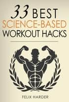 Workout: 33 Best Science-Based Workout Hacks ebook by
