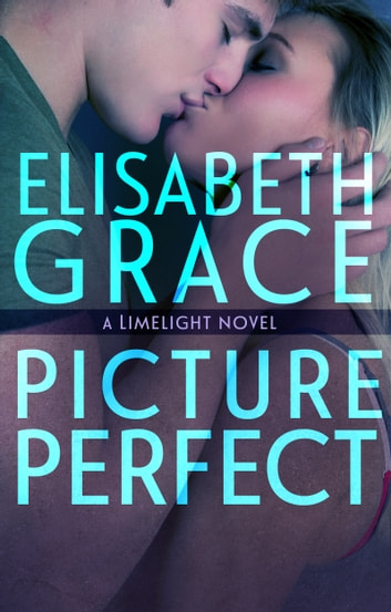 Picture Perfect (Limelight #2) - A New Adult Romance ebook by Elisabeth Grace