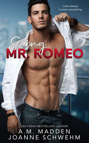 Scoring Mr. Romeo - The Mr. Wrong Series, #3 ebook by A.M. Madden,Joanne Schwehm