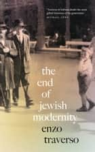 The End of Jewish Modernity ebook by Enzo Traverso, David Fernbach