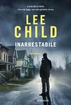 Inarrestabile - Le avventure di Jack Reacher eBook by Lee Child