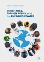 Think Tanks, Foreign Policy and the Emerging Powers ebook by James G. McGann