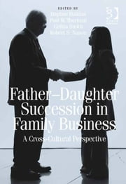 Father-Daughter Succession in Family Business - A Cross-Cultural Perspective ebook by Robert S Nason,Mr Paul W Thurman,Professor Celina Smith,Dr Daphne Halkias
