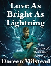 Love As Bright As Lightning: Four Historical Romance Novellas ebook by Doreen Milstead