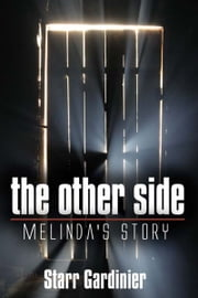 The Other Side: Melinda's Story ebook by Starr  Gardinier