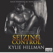 Seizing Control - Black Shamrocks MC Book 1 audiobook by Kylie Hillman