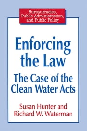 Enforcing the Law: Case of the Clean Water Acts - Case of the Clean Water Acts ebook by Susan Hunter,Richard W. Waterman