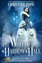 The Wolf of Harrow Hall ebook by Christine Pope
