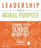 Leadership with a Moral Purpose ebook by Will Ryan,Ian Gilbert
