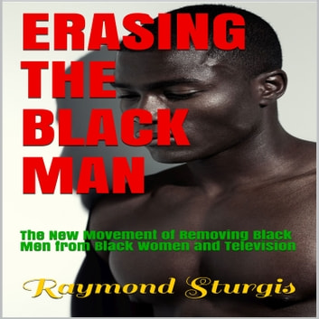 Erasing The Black Man The New Movement Of Removing Black Men From