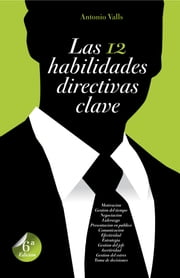 Las 12 habilidades directivas clave ebook by Kobo.Web.Store.Products.Fields.ContributorFieldViewModel