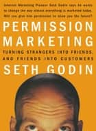 Permission Marketing - Turning Strangers Into Friends And Friends Into Customers 電子書籍 by Seth Godin