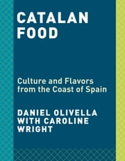 Catalan Food - Culture and Flavors from the Coast of Spain ebook by Daniel Olivella, Caroline Wright