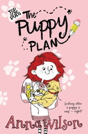The Puppy Plan - Top of the Pups ebook by Anna Wilson