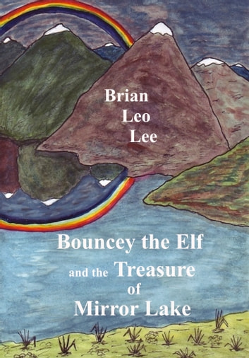 Bouncey the Elf and the Treasure of Mirror Lake ebook by Brian  Leo Lee