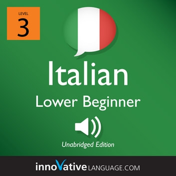 Learn Italian - Level 3: Lower Beginner Italian - Volume 1: Lessons 1-25 audiobook by Innovative Language Learning,LLC