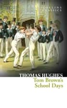 Tom Brown's School Days (Collins Classics) eBook by Thomas Hughes