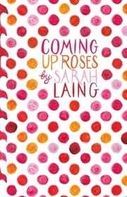 Coming Up Roses ebook by Sarah Laing,Sarah Laing