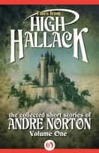 Tales from High Hallack, Volume One ebook by Andre Norton,Jean Rabe
