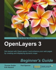 OpenLayers 3 : Beginner's Guide ebook by Thomas Gratier,Paul Spencer,Erik Hazzard