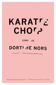 Karate Chop - Stories ebook by Dorthe Nors,Martin Aitken