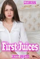 Lesbian: First Juices ebook by Jett White