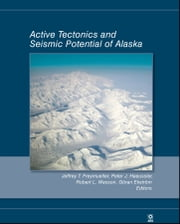 Active Tectonics and Seismic Potential of Alaska ebook by Jeffrey T. Freymueller,Peter J. Haeussler,Robert L. Wesson,Göran Ekström