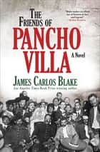The Friends of Pancho Villa - A Novel ebook by James Carlos Blake